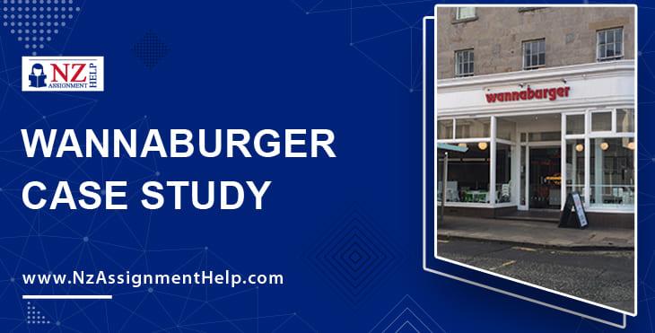 Wannaburger Case Study