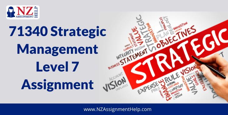 71340 Strategic Management Level 7 Assignment Answer