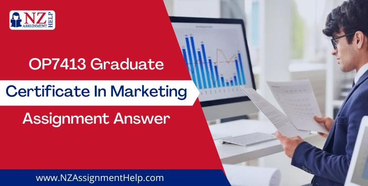 OP7413 Graduate Certificate in Marketing Assignment Answer